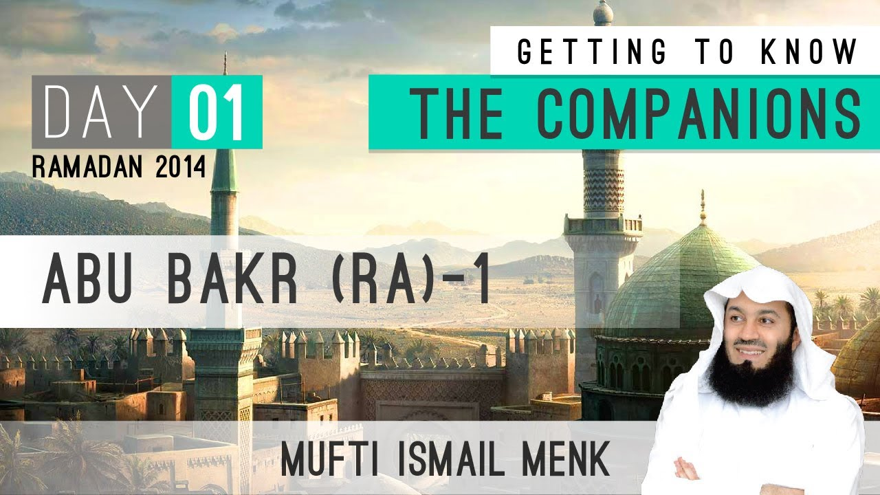 Getting To Know The Companions – 01 Abu Bakr RA
