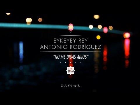Eykeyey & Antonio Rodríguez – «No me digas adiós» [Videoclip]