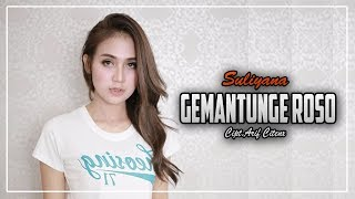 Download Lagu Suliyana - Gemantunge Roso [ HD ] Mp3