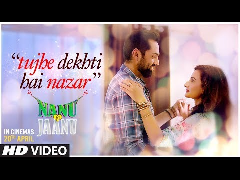 Tujhe Dekhti Hai Nazar Video Song | Nanu Ki Jaanu