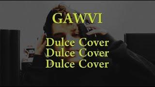 Gawvi - Dulce (Alexxander Cover)