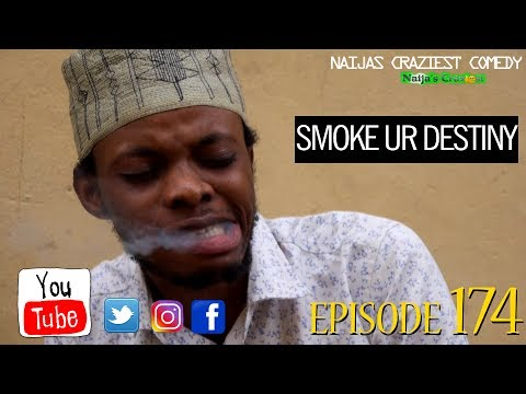 SMOKE AWAY YOUR DESTINY (Naija's Craziest Comedy) Episode 174