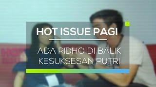 Video Ada Ridho di Balik Kesuksesan Putri - Hot Issue Pagi MP3, 3GP, MP4, WEBM, AVI, FLV Mei 2017