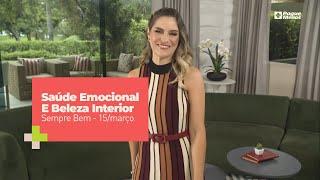 Programa Sempre Bem - Saúde Emocional E Beleza Interior – 15/3/2020