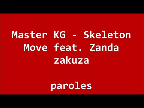 Master kg - Skeleton move feat Zanda zakuza (parole & lyrics)