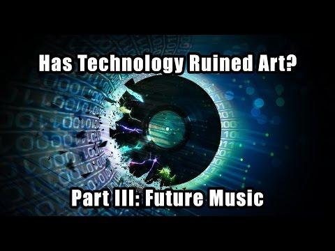 Has Technology Ruined Art? Part III: Future Music