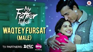 Waqtey Fursat Video Song Male My Father Iqbal Narendra Jha Komal Thacker