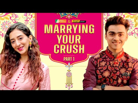 Alright!   Marrying Your Crush Part 1  Ft. Kritika Avasthi & Rohan Shah