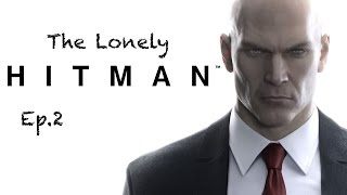 THE LONELY HITMAN!! - Hitman [A World Of Assassination] Ep.2