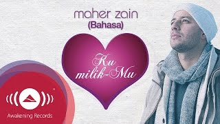 Video Maher Zain - Ku MilikMu (Bahasa Version) | Official Lyric Video MP3, 3GP, MP4, WEBM, AVI, FLV September 2019