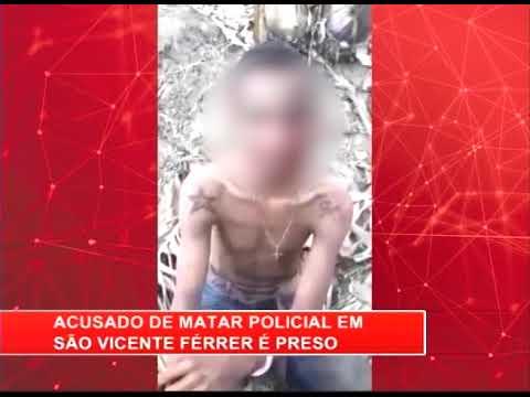 [RONDA GERAL] Acusado de matar policial em São Vicente Férrer é preso
