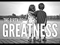 The Birth of Greatness (Motivational Video By Billy Alsbrooks)