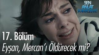 Video Eyşan, Mercan'ı öldürecek mi? - Sen Anlat Karadeniz 17. Bölüm MP3, 3GP, MP4, WEBM, AVI, FLV Mei 2018