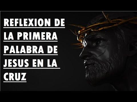 Palabras de amor - MIRA LA REFLEXIÓN DE LA PRIMERA PALABRA DE JESÚS EN LA CRUZ SEMANA SANTA