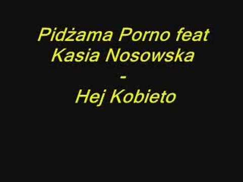 Tekst piosenki Pidżama Porno - Hej Kobieto ( Kasia Nosowska ) po polsku