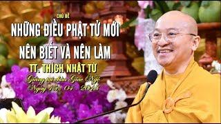 Những điều Phật tử mới nên biết và nên làm - TT. Thích Nhật Từ | Pháp Thoại Mới Nhất 2018