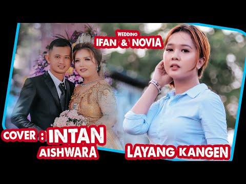 INTAN AISHWARA - LAYANG KANGEN | WEDDING NOVIA & IFAN (COVER)