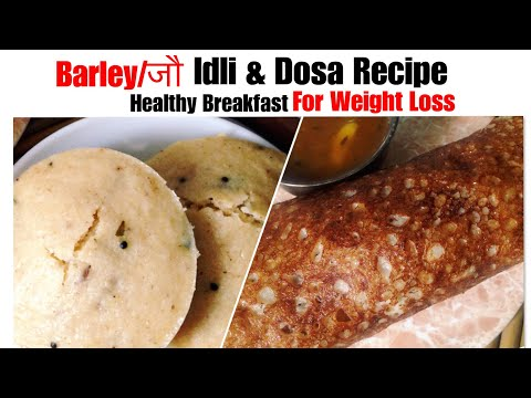 How to lose weight - Barley/ जौ Idli & Dosa Recipe  How to make Barley Dosa  Healthy Breakfast  For Weight Loss