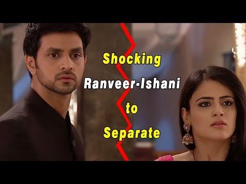 Shocking : Ranveer-Ishani to seperate