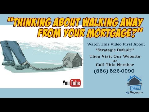How To Walk Away From Your Mortgage – 856-522-0990 – Strategic Default Could Help You