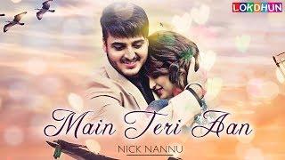 Download Lagu Main Teri Aan : Nick Nannu ( Official Video) | New Punjabi Song | Lokdhun Punjabi Mp3