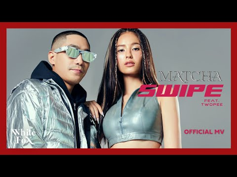 MATCHA (มัจฉา) - Swipe Feat. TWOPEE [Official MV]