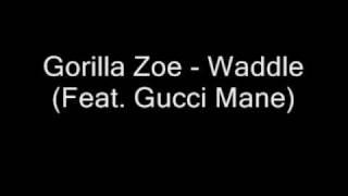 Gorilla Zoe - Waddle (Feat. Gucci Mane)