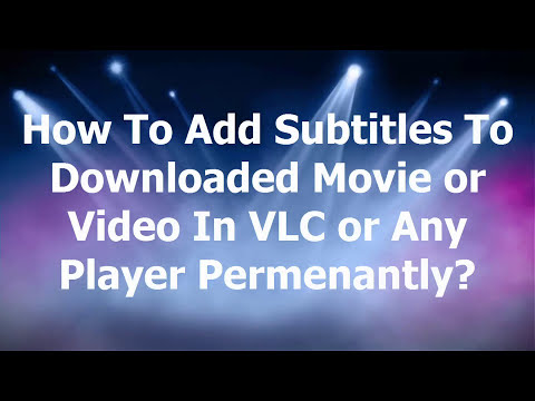 How To Add Subtitles To A Downloaded Movie or Video in VLC or Any Media Player