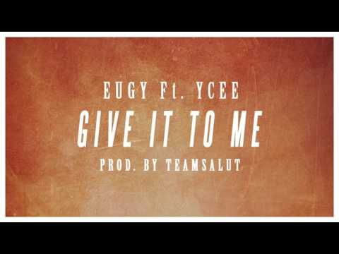 Eugy Ft YCee - Give It To Me (prod By Team Salut) (Audio)