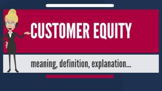 What is CUSTOMER EQUITY? What does CUSTOMER EQUITY mean? CUSTOMER EQUITY meaning - CUSTOMER EQUITY ...