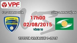 FLC Thanh Hóa vs SLNA – V19 V.League 2015 | FULL, công phượng, u23 việt nam, vleague