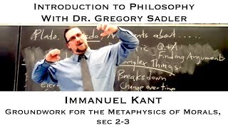 Intro To Philosophy:  Kant, Groundwork, Sec. 2-3
