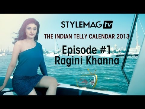 Episode #1 - Ragini Khanna - The Indian Telly Calendar 2013 Exclusives - Stylemag TV