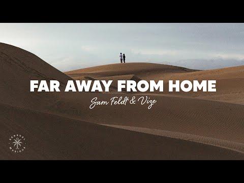 Sam Feldt & VIZE - Far Away From Home (Lyrics) ft. Leony
