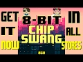 8 Bit CHIP SWANG! Now available in ALL STORES!!!