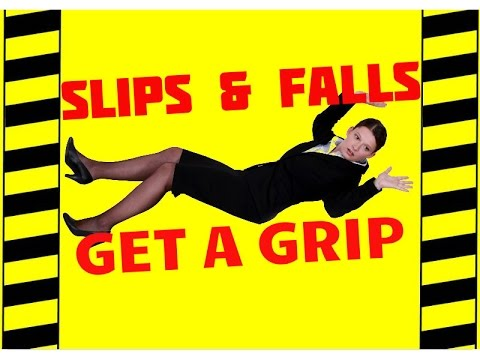 Don't Slip, Get a Grip - Trips, Slips & Falls - Slip & Fall Prevention