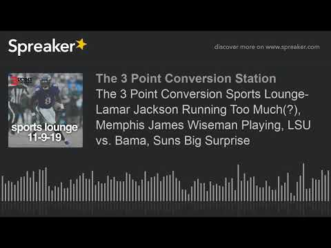 The 3 Point Conversion Sports Lounge- Lamar Jackson Running Too Much(?), Memphis James Wiseman Playi