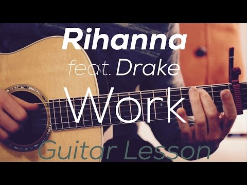 Rihanna - Work feat. Drake - Guitar Lesson  (Chords and Strumming)