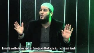 Këshillë madhështore nga Ibn Tejmije për Ibn Kajjimin - Hoxhë Abil Veseli