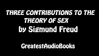 THREE CONTRIBUTIONS TO THE THEORY OF SEX by Sigmund Freud - FULL Audiobook | GreatestAudioBooks