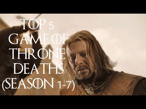 Top 5 gut wrenching Game of Thrones  deaths (season 1-7)