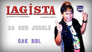 LAGISTA - RA ONO JUDULE - CAK RUL