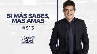 Dante Gebel #513 | Si más sabes, más amas