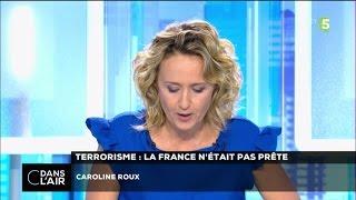 C DANS L'AIR du 06-07-2016- TERRORISME : LA FRANCE N'ETAIT PAS PRETE