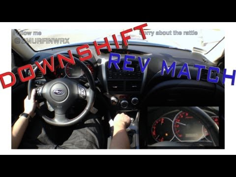 How To Downshift and Rev Match in a Manual Car Driving in a 2011 Subaru WRX