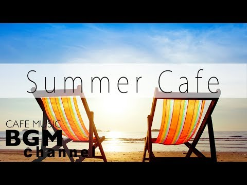 Summer Cafe Music - Relaxing Jazz, Bossa Nova, Latin Music For Work & Study