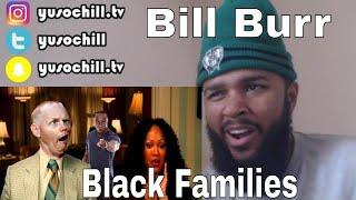 Bill Burr - Black Families   Reaction