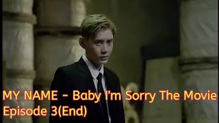 MYNAME's - Baby I'm Sorry The Movie Part III Subtitle Indonesia