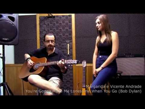 You're gonna make me lonesome when you go - Bob Dylan (Margarida Andrade Cover)