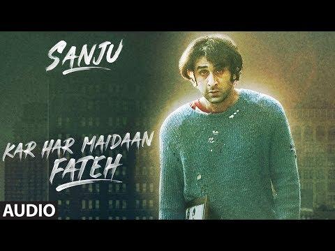 Kar Har Maidaan Fateh Full Audio | Sanju | Ranbir